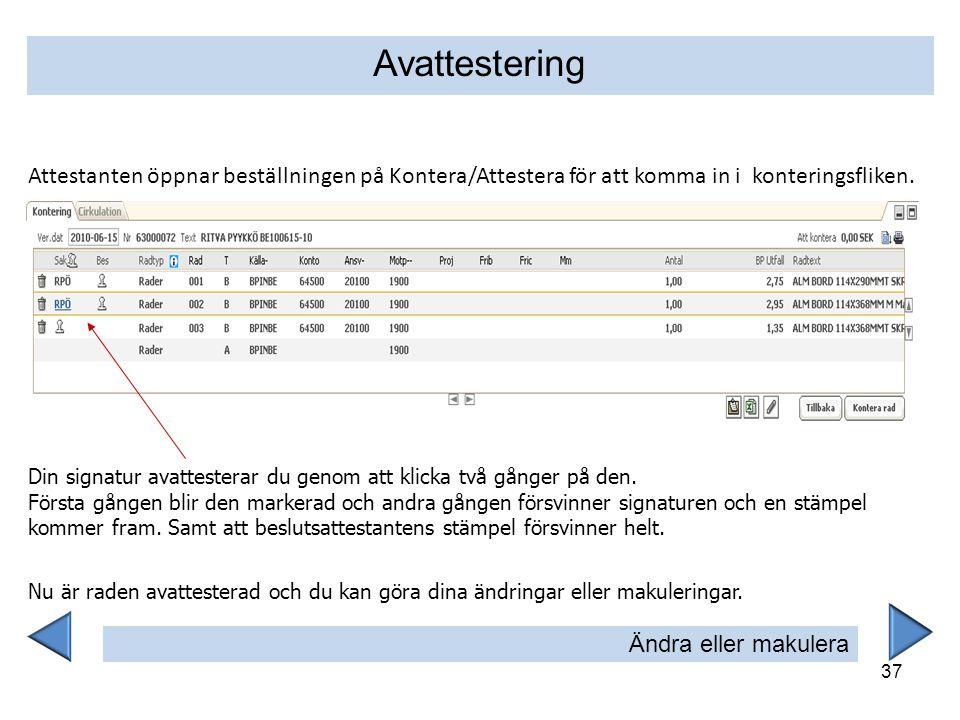 Avattestering Attestanten öppnar beställningen på Kontera/Attestera för att komma in i konteringsfliken.