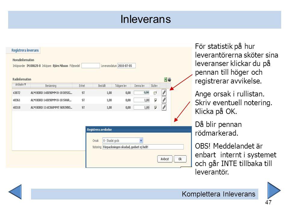 Inleverans För statistik på hur leverantörerna sköter sina leveranser klickar du på pennan till höger och registrerar avvikelse.