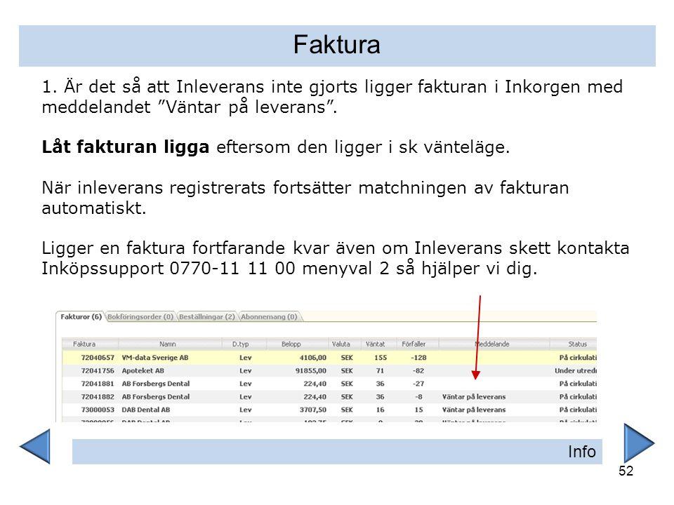 Faktura 1. Är det så att Inleverans inte gjorts ligger fakturan i Inkorgen med meddelandet Väntar på leverans .