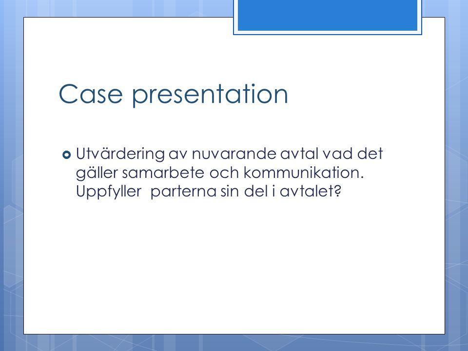 Case presentation Utvärdering av nuvarande avtal vad det gäller samarbete och kommunikation.