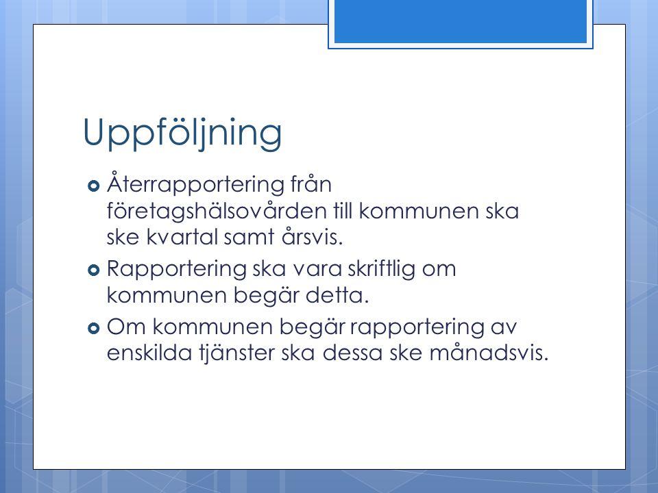 Uppföljning Återrapportering från företagshälsovården till kommunen ska ske kvartal samt årsvis.