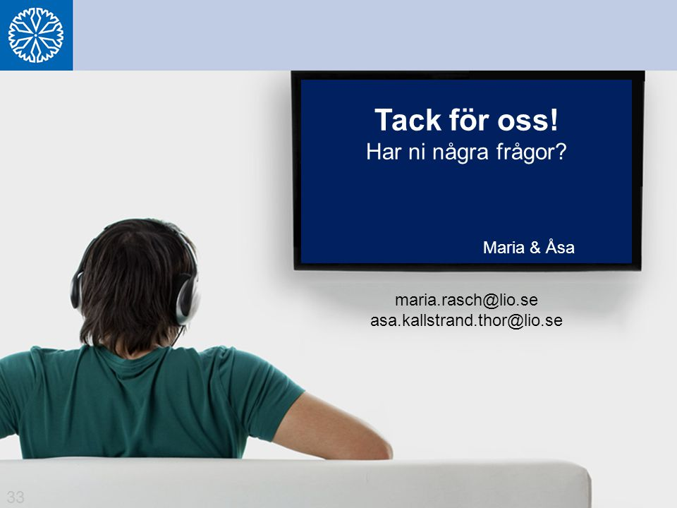 Tack för oss! Har ni några frågor Maria & Åsa maria.rasch@lio.se