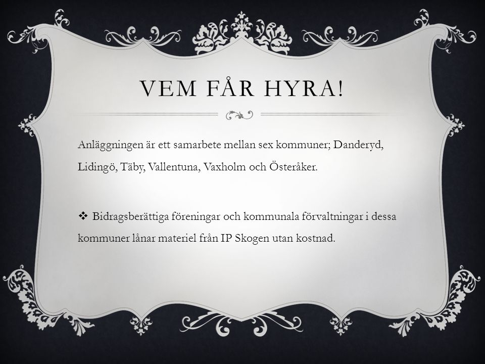 Vem får hyra! Anläggningen är ett samarbete mellan sex kommuner; Danderyd, Lidingö, Täby, Vallentuna, Vaxholm och Österåker.