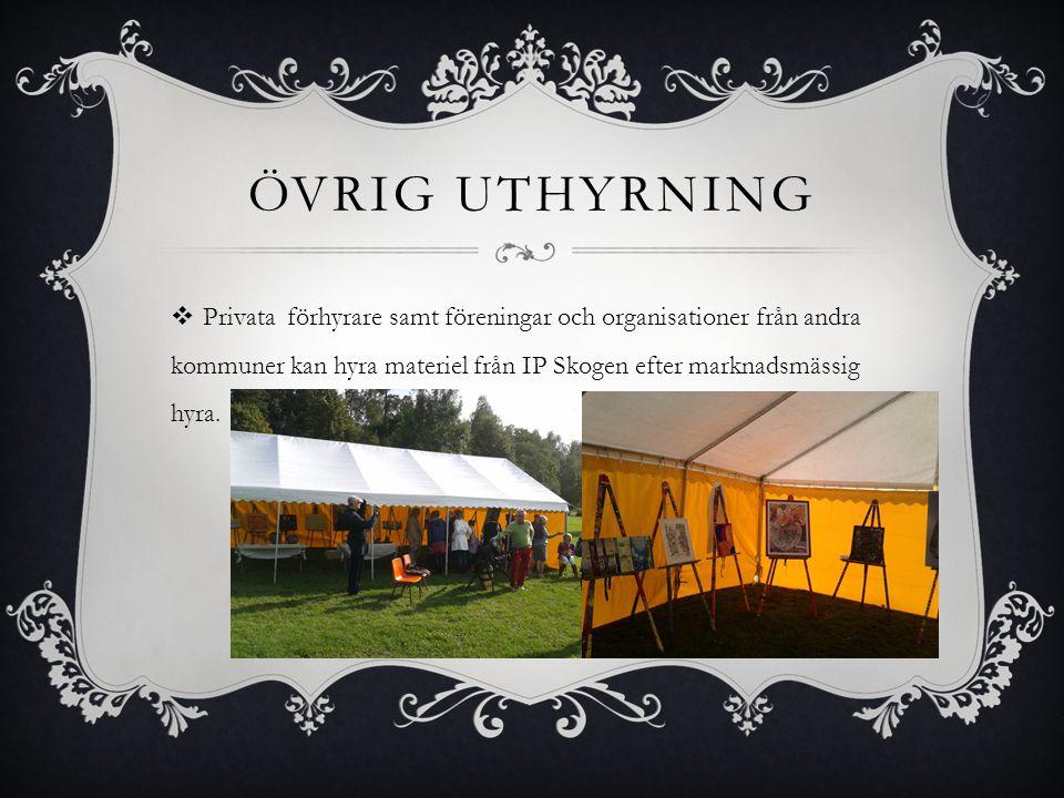 Övrig uthyrning Privata förhyrare samt föreningar och organisationer från andra kommuner kan hyra materiel från IP Skogen efter marknadsmässig hyra.