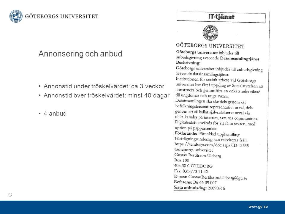 Annonsering och anbud Annonstid under tröskelvärdet: ca 3 veckor