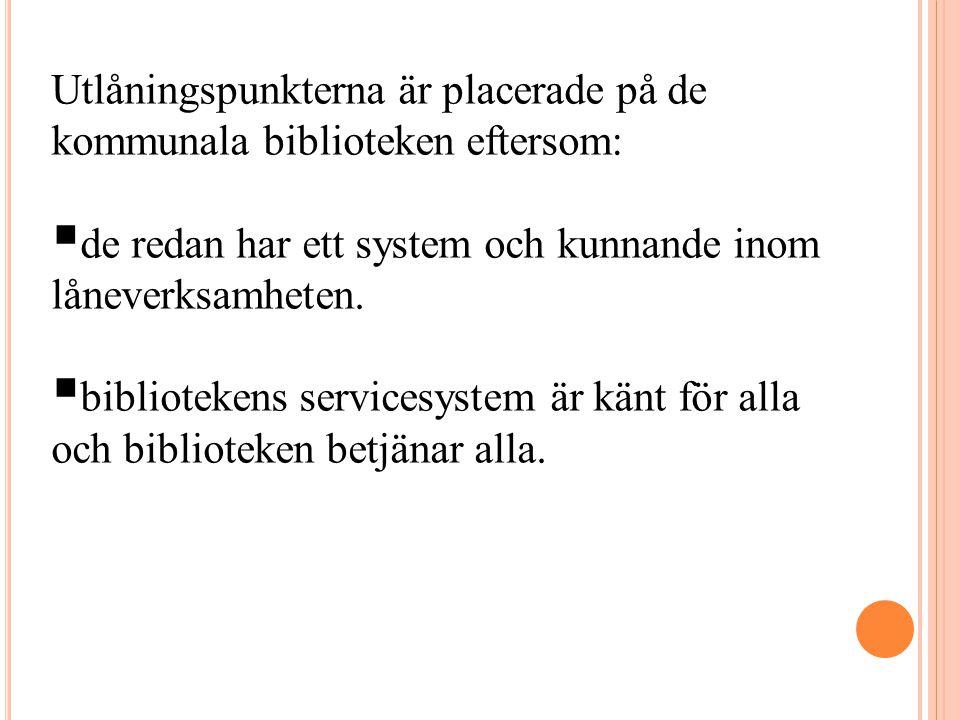 Utlåningspunkterna är placerade på de kommunala biblioteken eftersom: