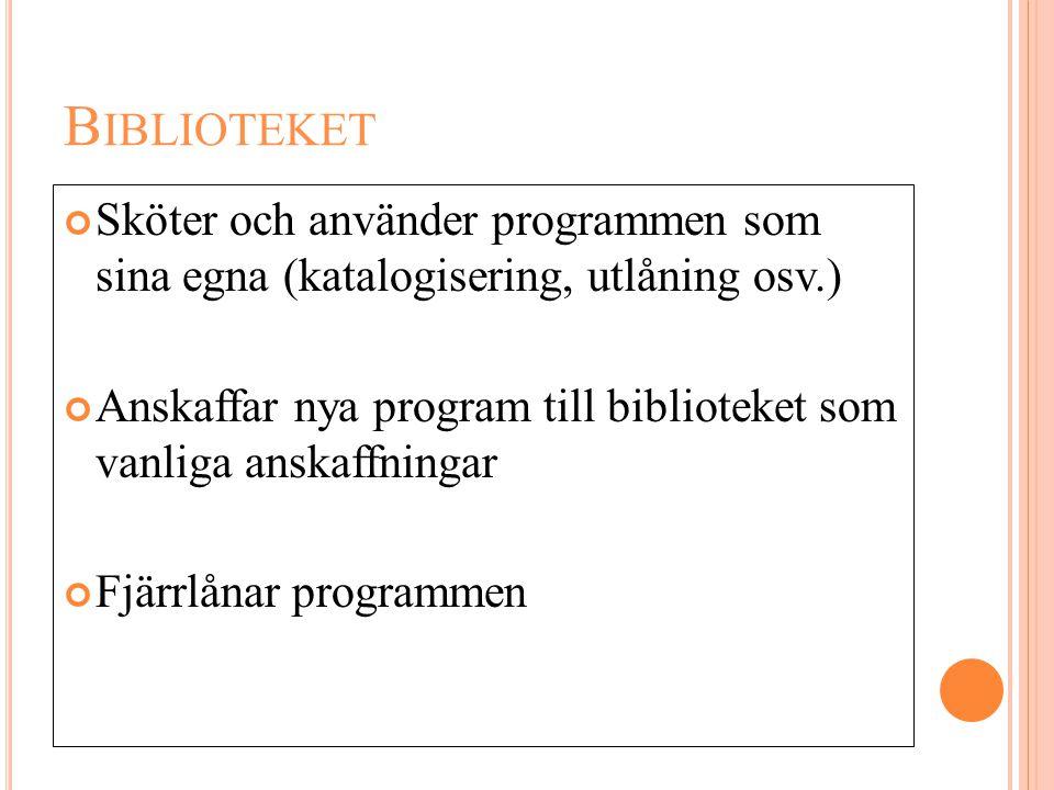 Biblioteket Sköter och använder programmen som sina egna (katalogisering, utlåning osv.)