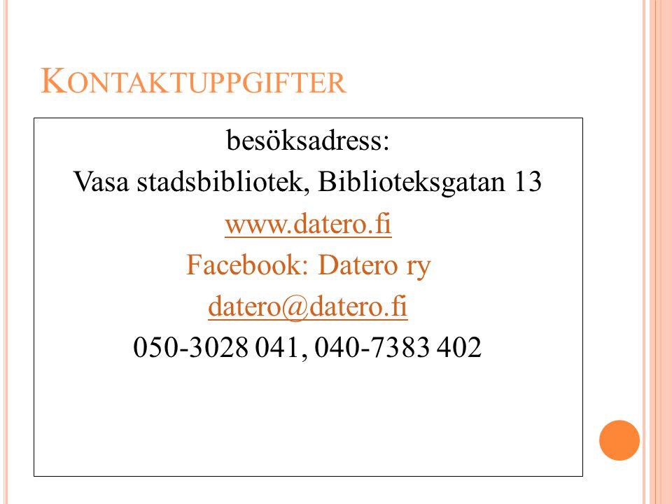 Kontaktuppgifter besöksadress: Vasa stadsbibliotek, Biblioteksgatan 13 www.datero.fi Facebook: Datero ry datero@datero.fi 050-3028 041, 040-7383 402