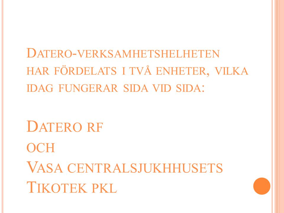 Datero-verksamhetshelheten har fördelats i två enheter, vilka idag fungerar sida vid sida: Datero rf och Vasa centralsjukhhusets Tikotek pkl