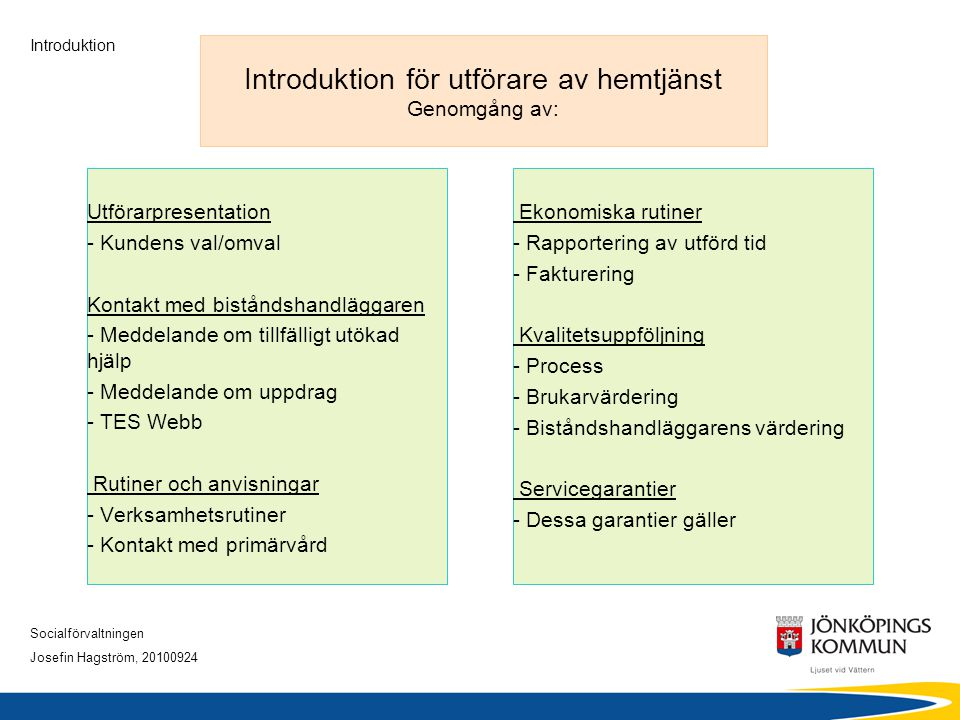 Introduktion för utförare av hemtjänst Genomgång av: