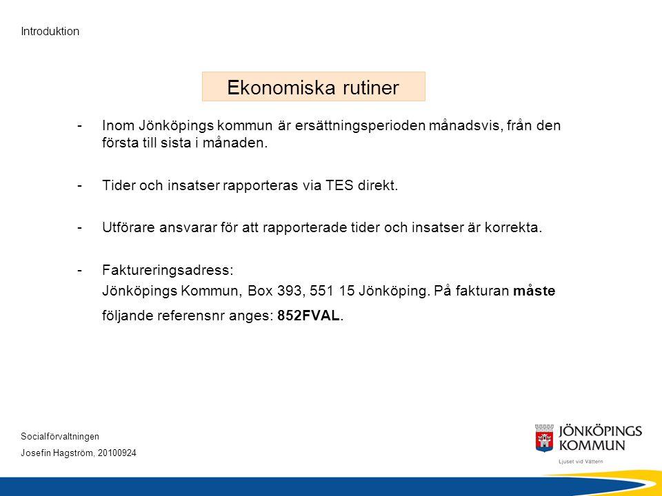 Ekonomiska rutiner Inom Jönköpings kommun är ersättningsperioden månadsvis, från den första till sista i månaden.