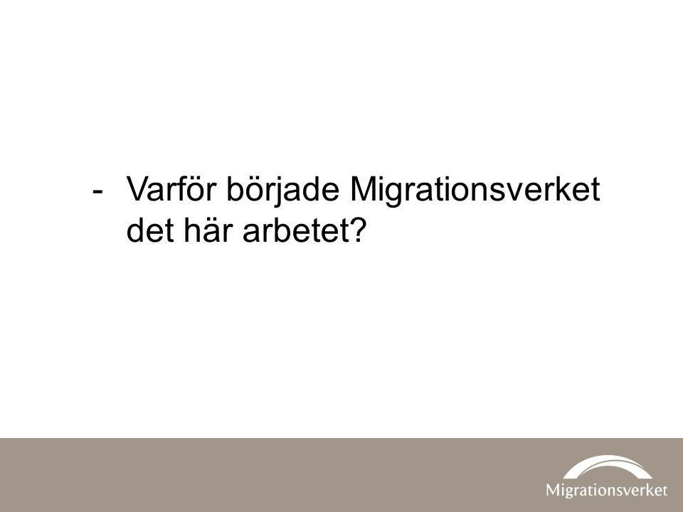 Varför började Migrationsverket det här arbetet