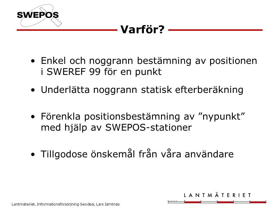 Varför Enkel och noggrann bestämning av positionen i SWEREF 99 för en punkt. Underlätta noggrann statisk efterberäkning.