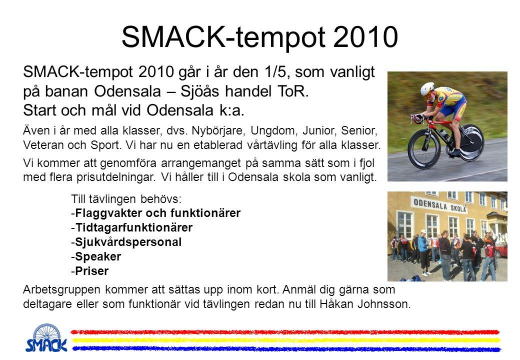 SMACK-tempot 2010 SMACK-tempot 2010 går i år den 1/5, som vanligt på banan Odensala – Sjöås handel ToR. Start och mål vid Odensala k:a.