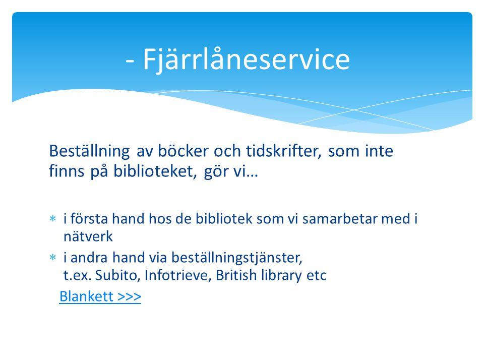 - Fjärrlåneservice Beställning av böcker och tidskrifter, som inte finns på biblioteket, gör vi…