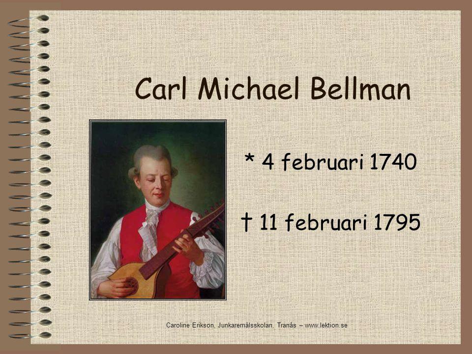 Carl Michael Bellman * 4 februari 1740 † 11 februari 1795