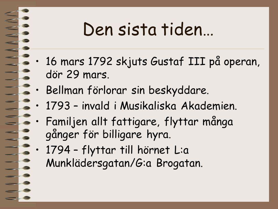 Den sista tiden… 16 mars 1792 skjuts Gustaf III på operan, dör 29 mars. Bellman förlorar sin beskyddare.