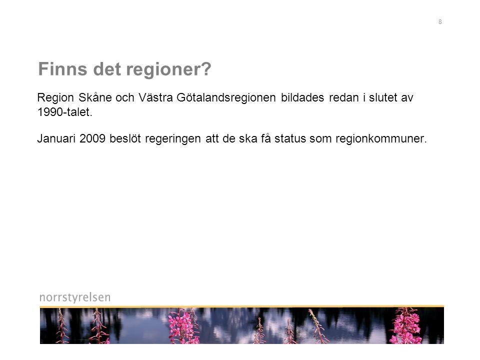 Finns det regioner Region Skåne och Västra Götalandsregionen bildades redan i slutet av 1990-talet.