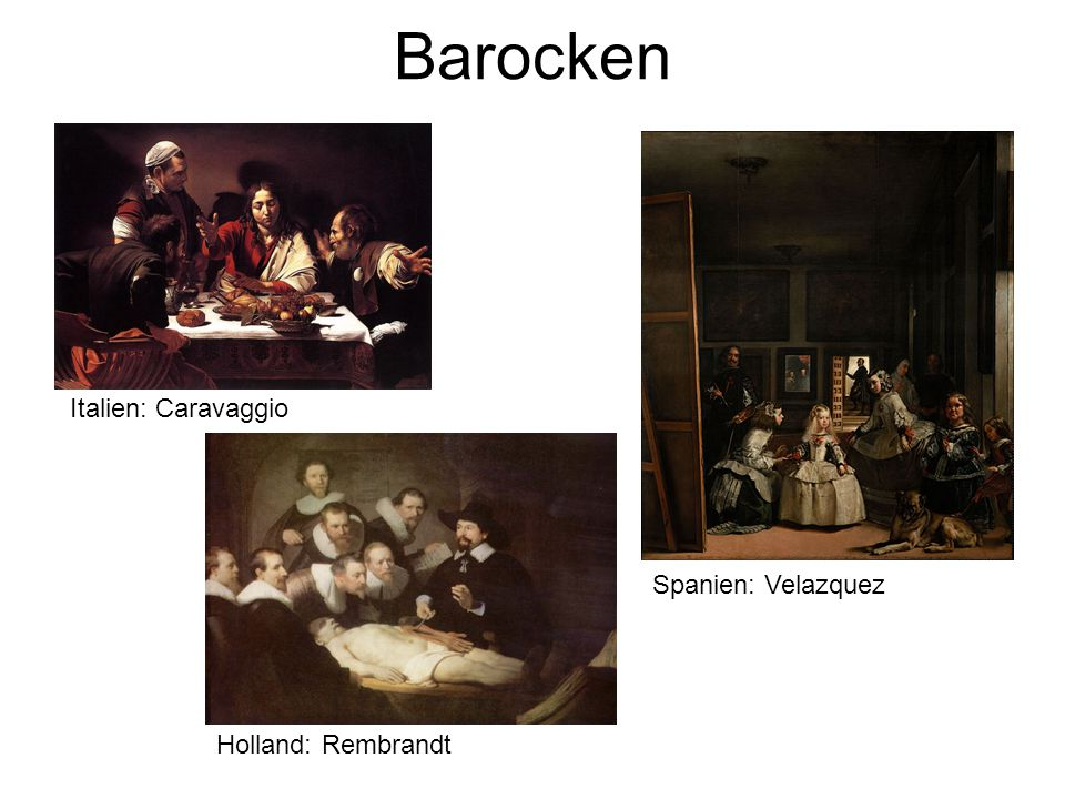 Barocken Spanien: Velazquez Italien: Caravaggio Holland: Rembrandt