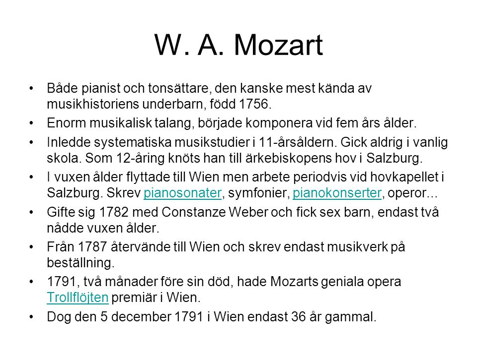W. A. Mozart Både pianist och tonsättare, den kanske mest kända av musikhistoriens underbarn, född 1756.