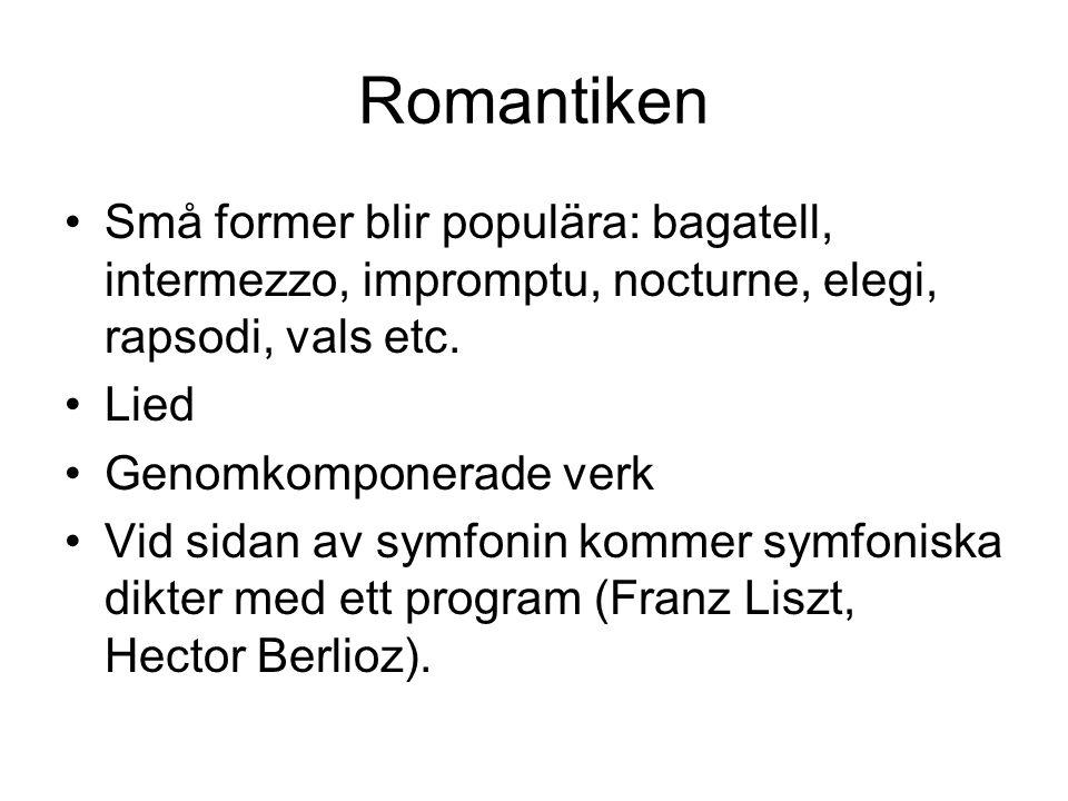 Romantiken Små former blir populära: bagatell, intermezzo, impromptu, nocturne, elegi, rapsodi, vals etc.