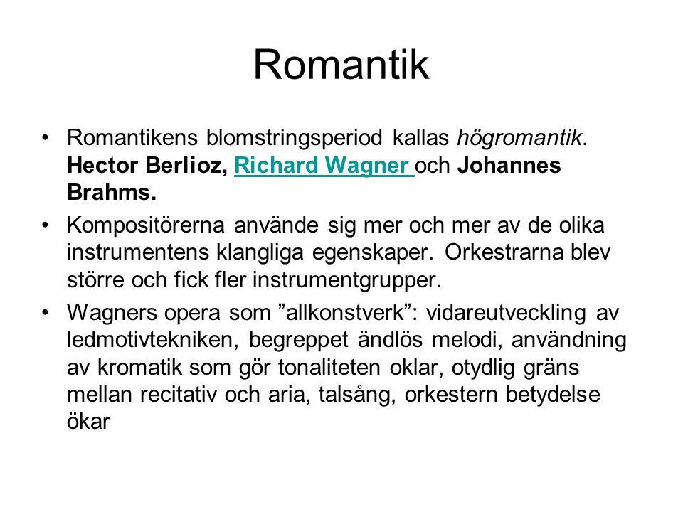 Romantik Romantikens blomstringsperiod kallas högromantik. Hector Berlioz, Richard Wagner och Johannes Brahms.