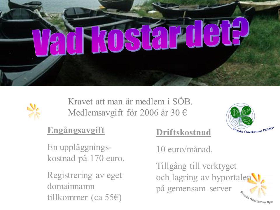 Vad kostar det Kravet att man är medlem i SÖB. Medlemsavgift för 2006 är 30 € Engångsavgift.