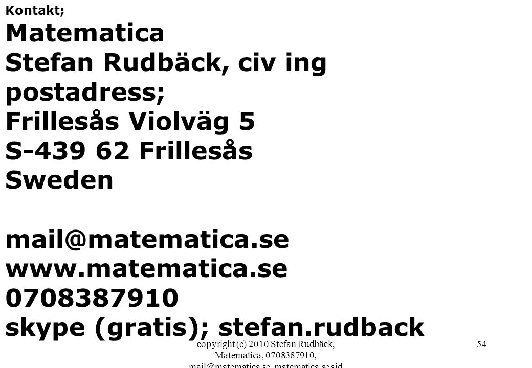 skype (gratis); stefan.rudback