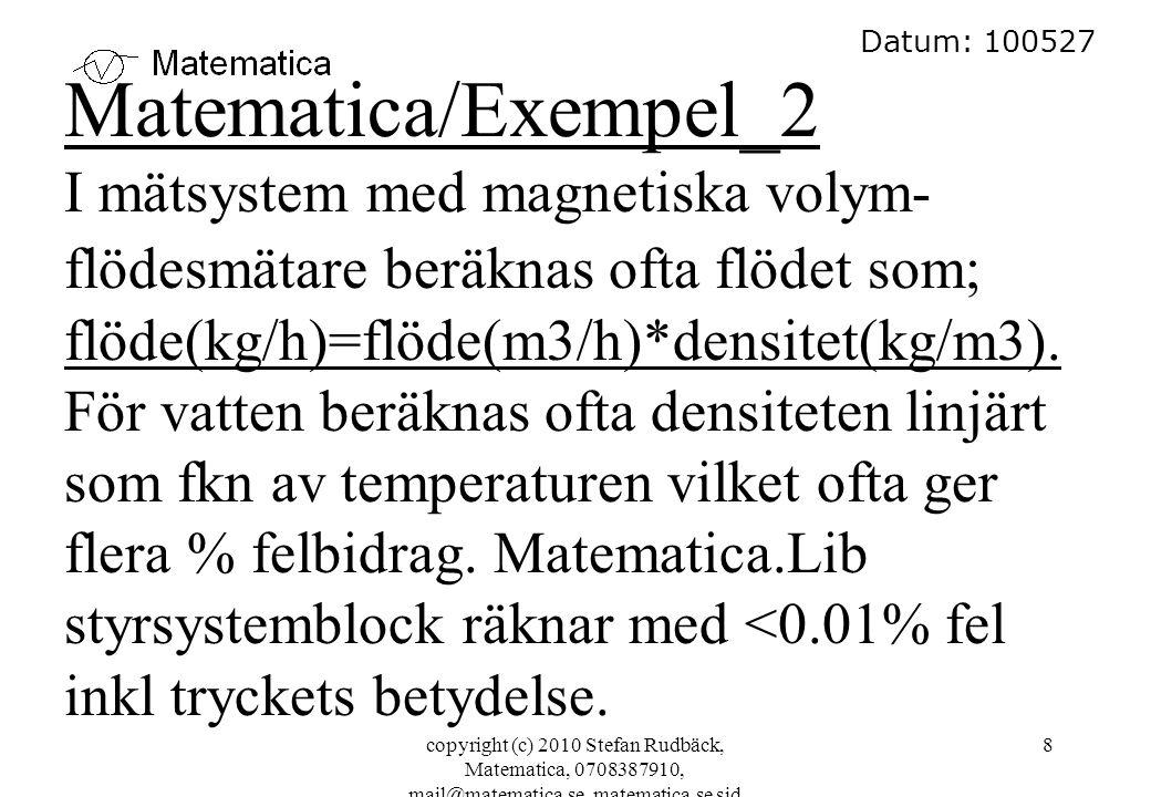 Datum: 100527 Matematica/Exempel_2. I mätsystem med magnetiska volym-flödesmätare beräknas ofta flödet som; flöde(kg/h)=flöde(m3/h)*densitet(kg/m3).