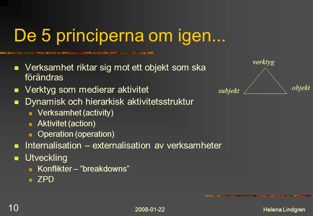 De 5 principerna om igen... subjekt. verktyg. objekt. Verksamhet riktar sig mot ett objekt som ska förändras.