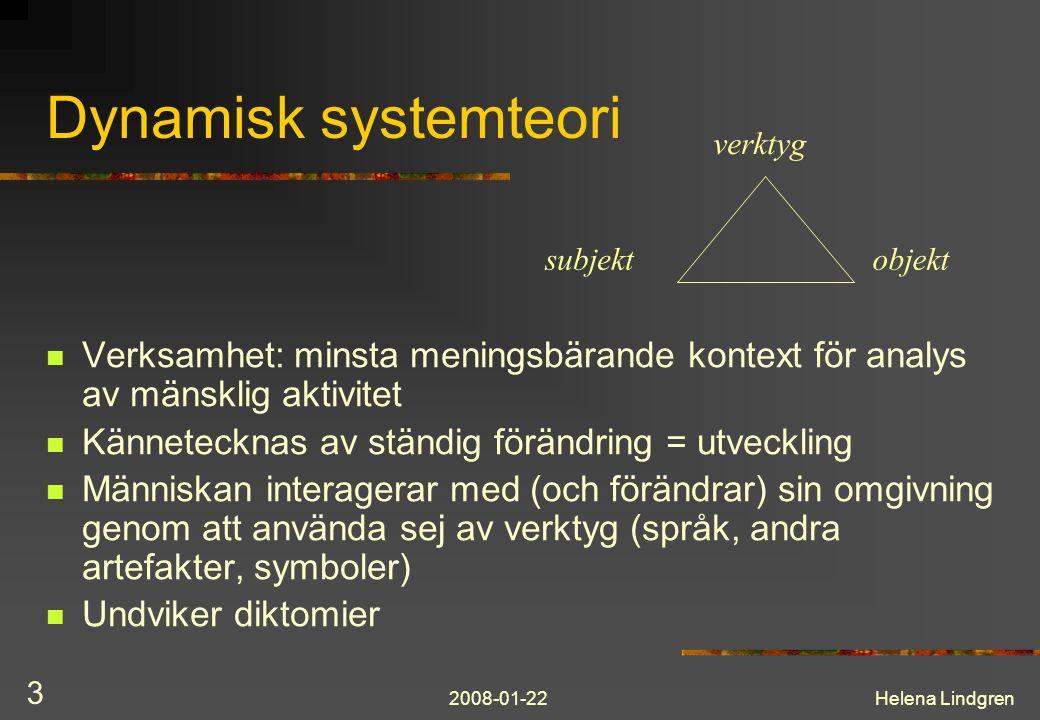 Dynamisk systemteori subjekt. verktyg. objekt. Språk är centralt – används för att förändra sej själv (sina interna verksamheter)