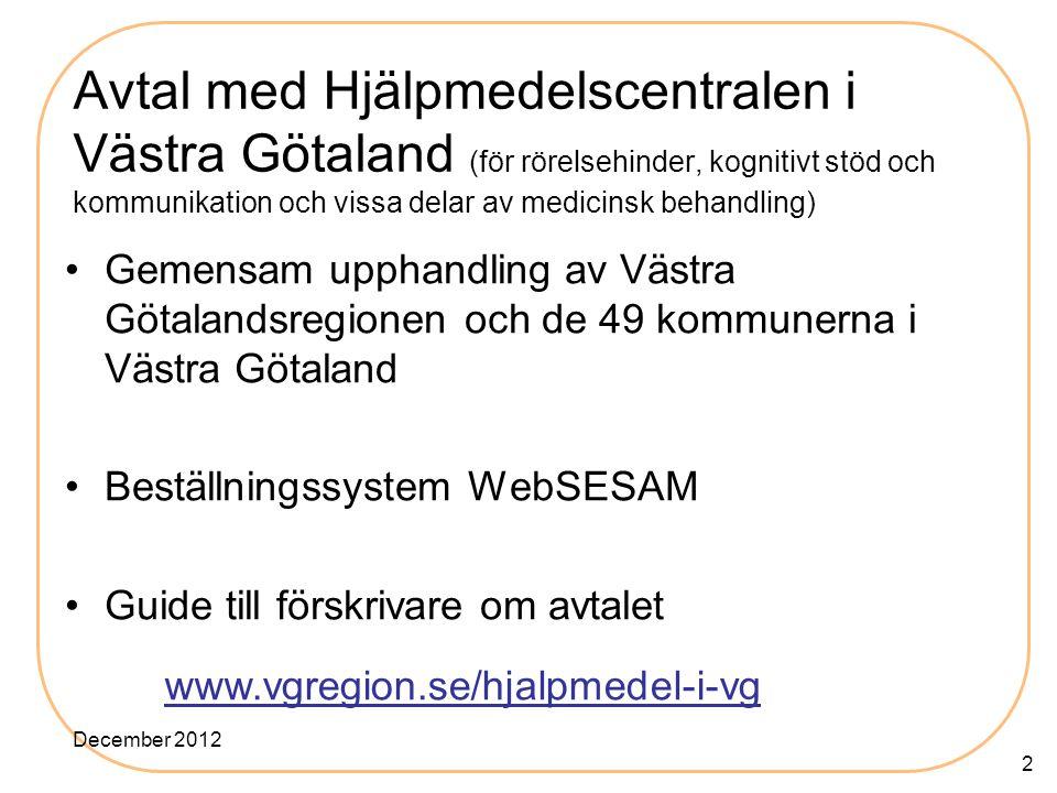 Avtal med Hjälpmedelscentralen i Västra Götaland (för rörelsehinder, kognitivt stöd och kommunikation och vissa delar av medicinsk behandling)