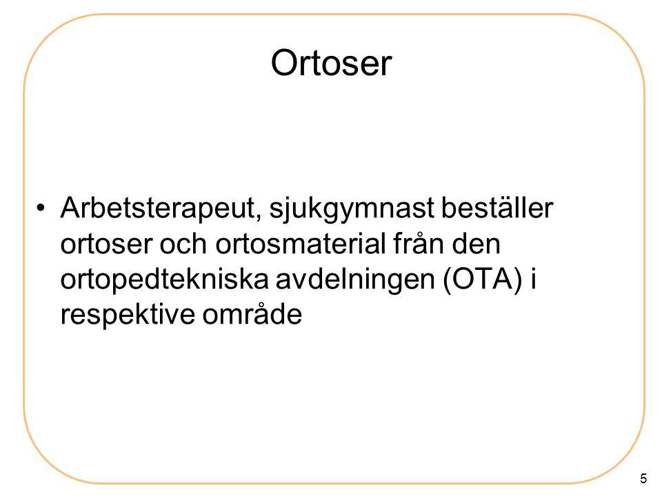 Ortoser Arbetsterapeut, sjukgymnast beställer ortoser och ortosmaterial från den ortopedtekniska avdelningen (OTA) i respektive område.
