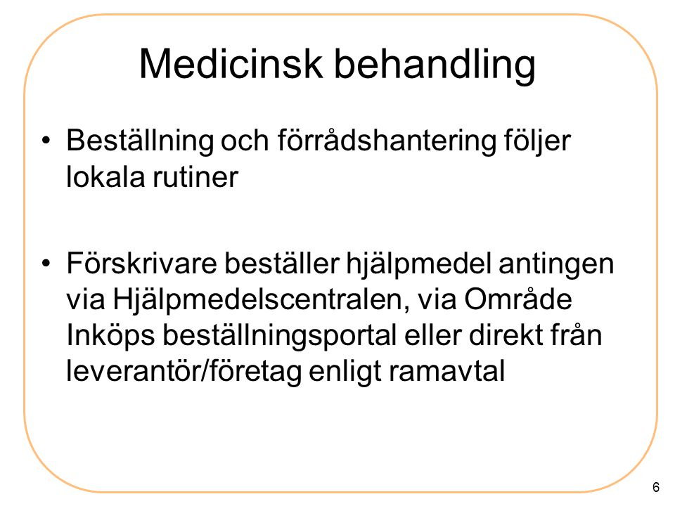 Medicinsk behandling Beställning och förrådshantering följer lokala rutiner.