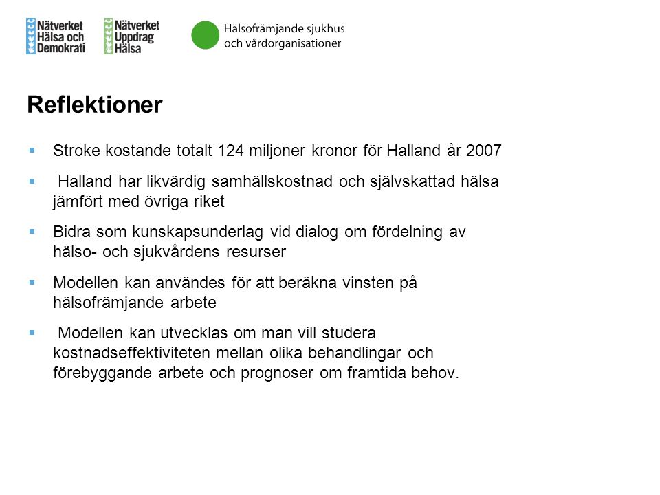 Reflektioner Stroke kostande totalt 124 miljoner kronor för Halland år 2007.