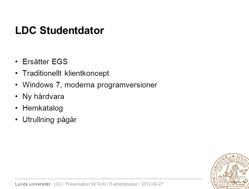 LDC Studentdator Ersätter EGS Traditionellt klientkoncept