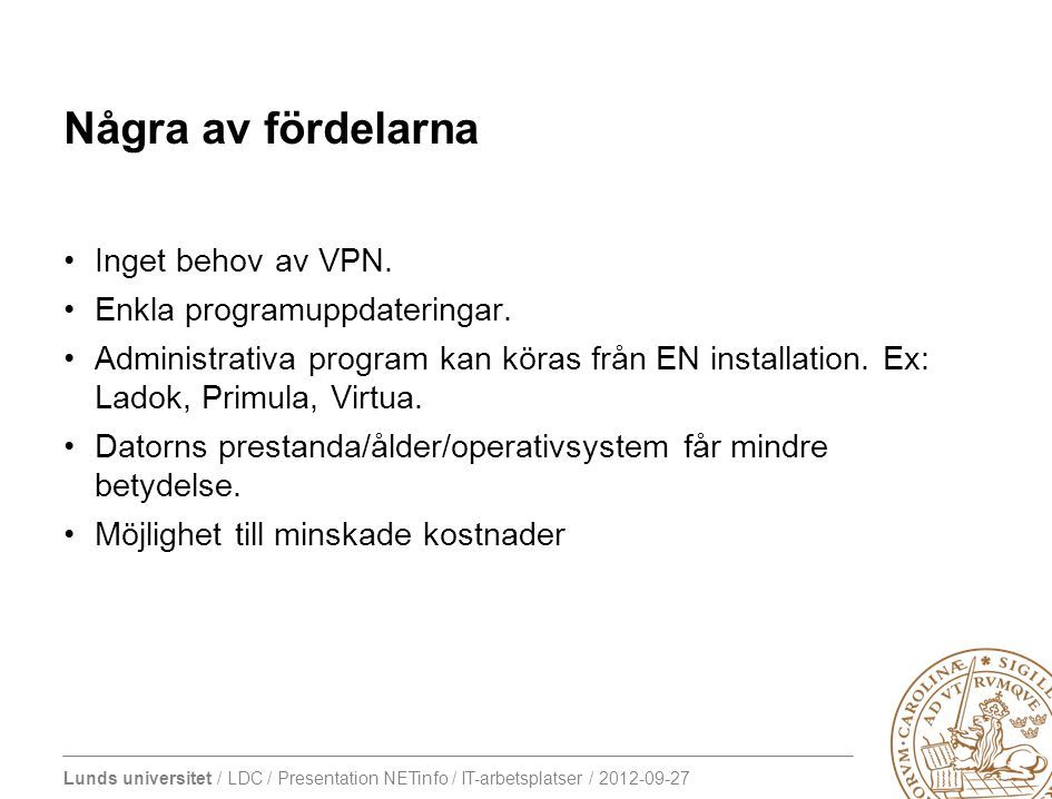 Några av fördelarna Inget behov av VPN. Enkla programuppdateringar.