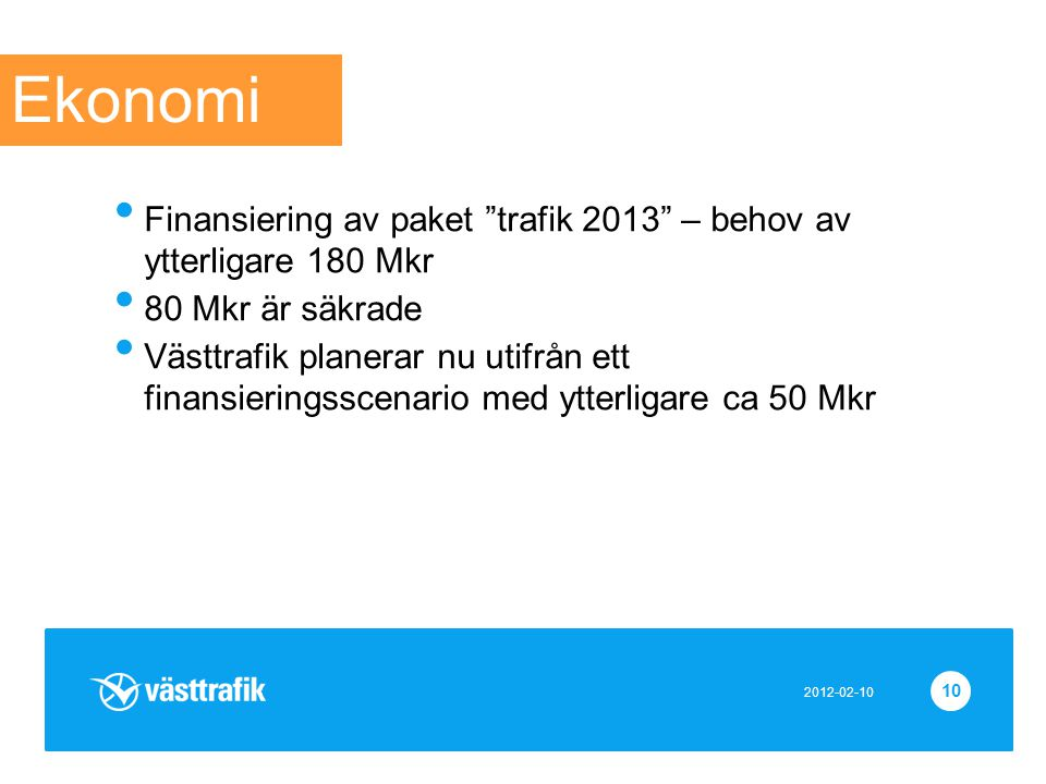 Ekonomi Finansiering av paket trafik 2013 – behov av ytterligare 180 Mkr. 80 Mkr är säkrade.