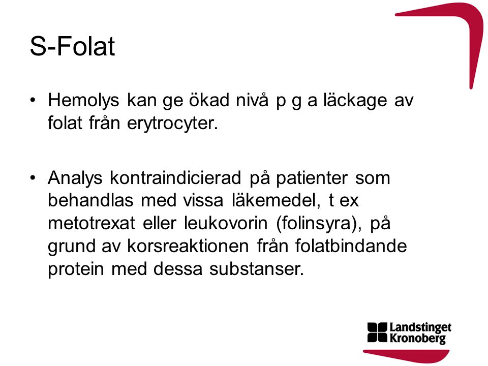 S-Folat Hemolys kan ge ökad nivå p g a läckage av folat från erytrocyter.
