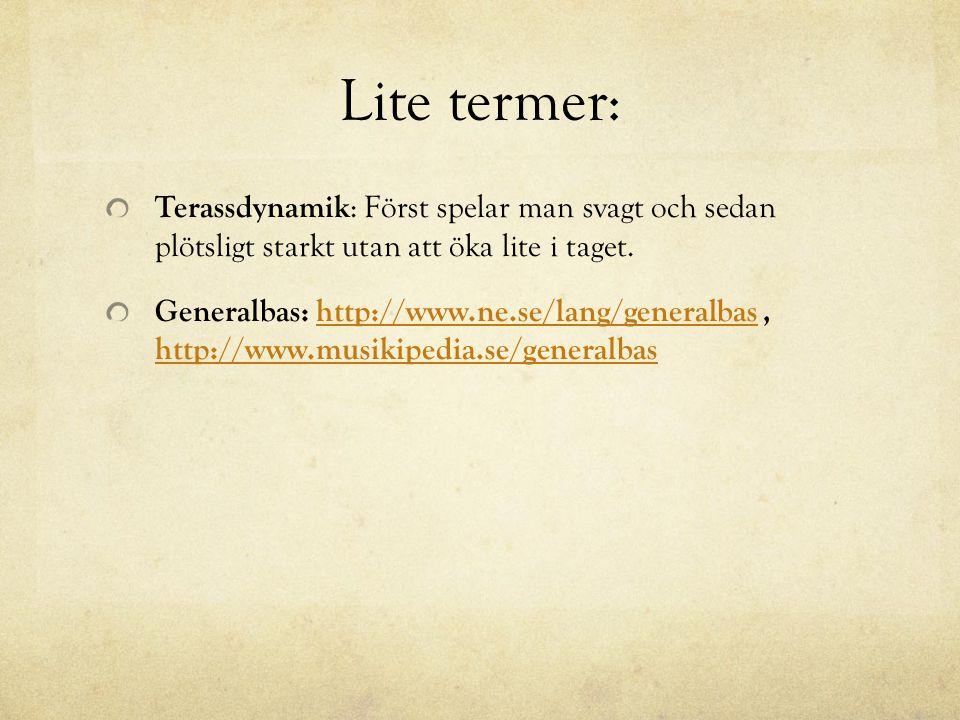 Lite termer: Terassdynamik: Först spelar man svagt och sedan plötsligt starkt utan att öka lite i taget.