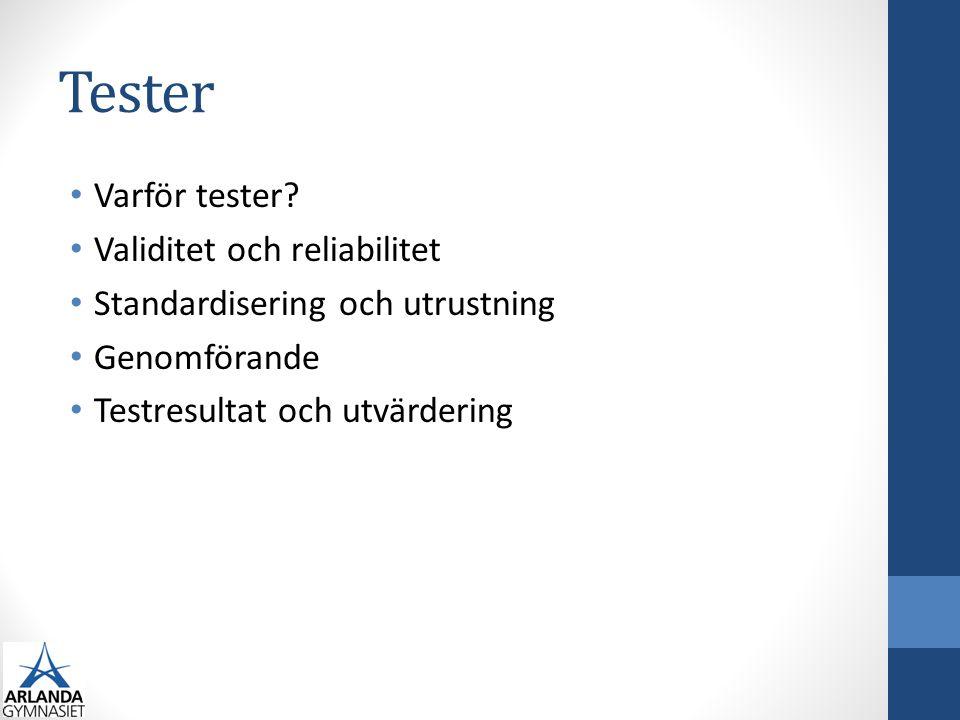 Tester Varför tester Validitet och reliabilitet