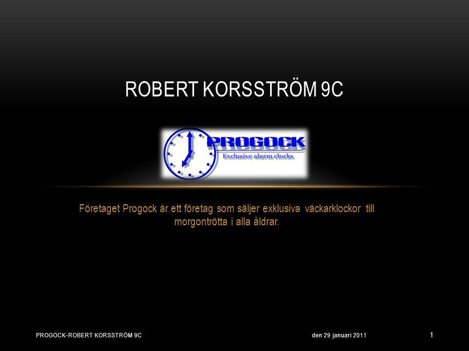Robert Korsström 9c Företaget Progock är ett företag som säljer exklusiva väckarklockor till morgontrötta i alla åldrar.