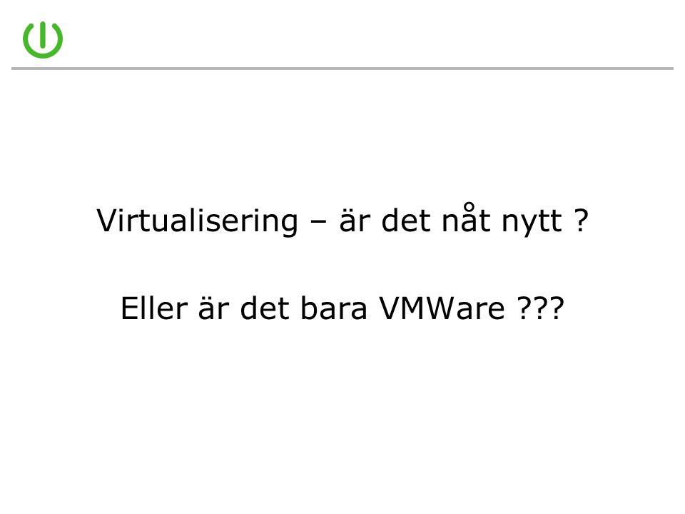 Virtualisering – är det nåt nytt Eller är det bara VMWare