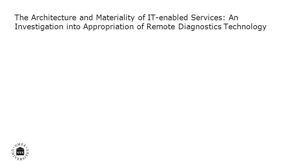 The Architecture and Materiality of IT-enabled Services: An Investigation into Appropriation of Remote Diagnostics Technology