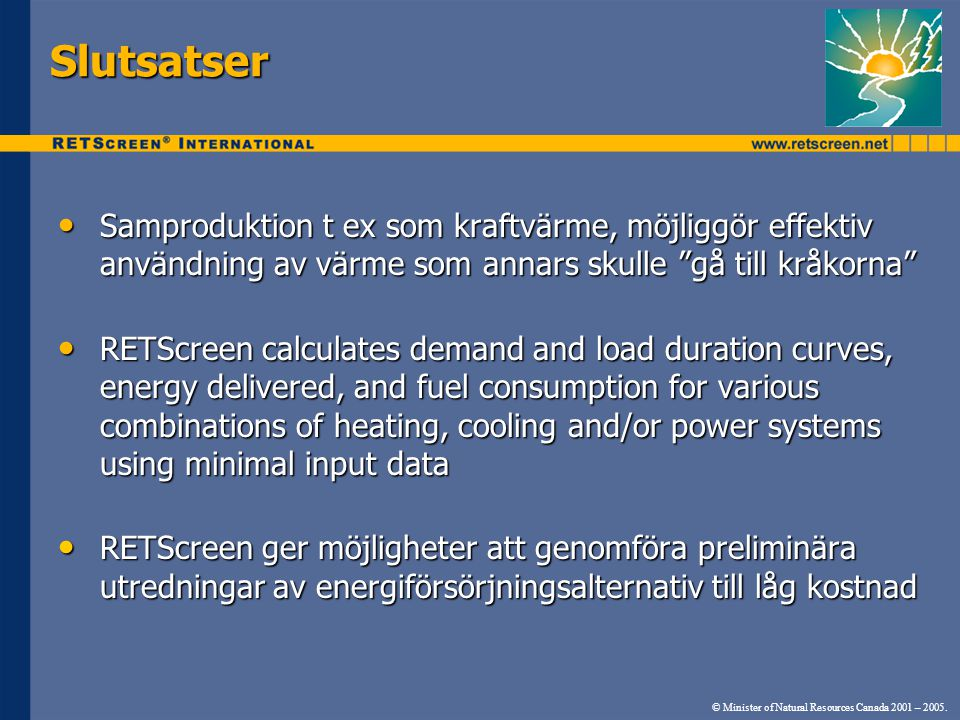 Slutsatser Samproduktion t ex som kraftvärme, möjliggör effektiv användning av värme som annars skulle gå till kråkorna