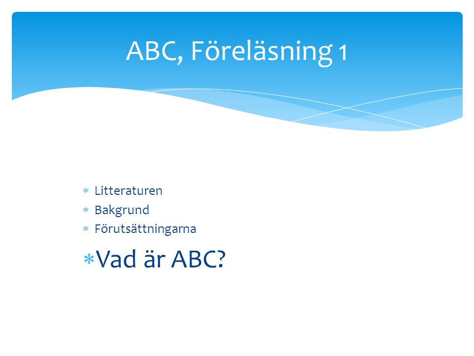 ABC, Föreläsning 1 Litteraturen Bakgrund Förutsättningarna Vad är ABC