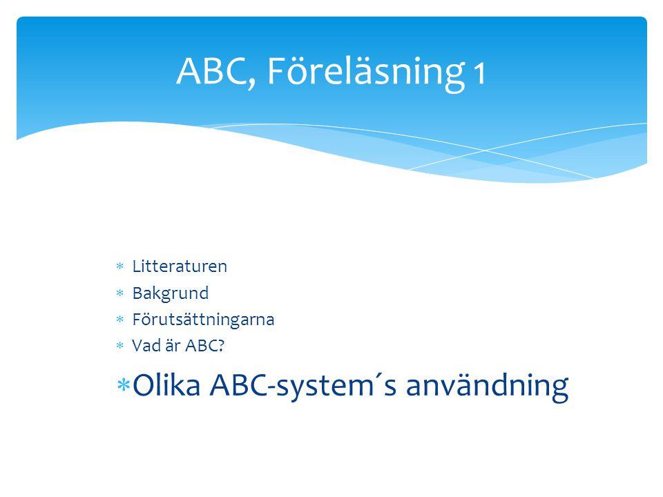 ABC, Föreläsning 1 Olika ABC-system´s användning Litteraturen Bakgrund