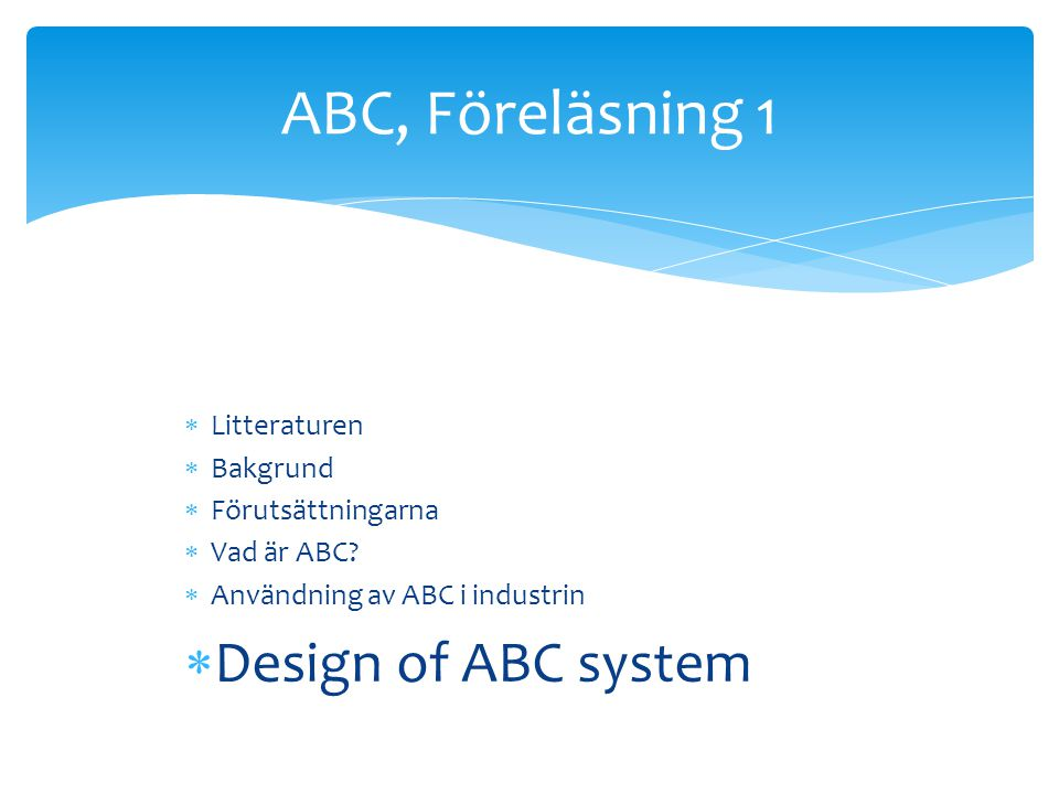 ABC, Föreläsning 1 Design of ABC system Litteraturen Bakgrund