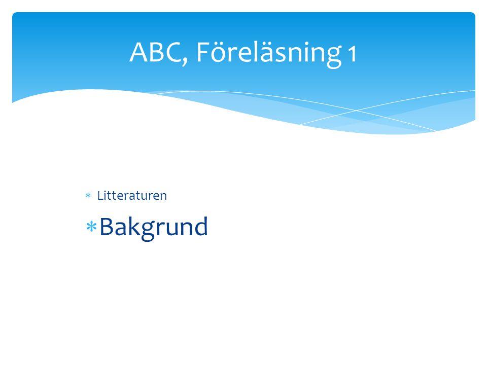 ABC, Föreläsning 1 Litteraturen Bakgrund