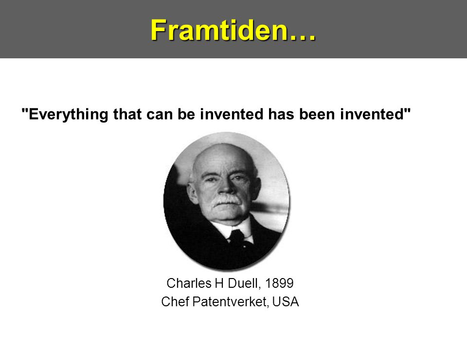 Framtiden… Everything that can be invented has been invented
